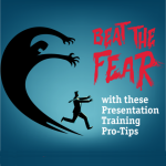 Beat the Fear with These Presentation Training Pro-Tips
