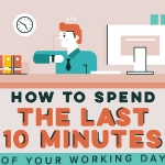 How to spend the last 10 minutes of your working day