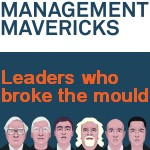 Management Mavericks - Leaders Who Broke The Mould