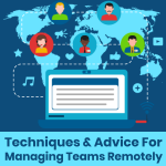 Techniques and Advice for Managing Teams Remotely