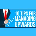 Ten Tips for Managing Upwards