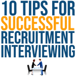 Ten Tips for Successful Recruitment Interviewing