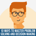 Ten Ways to Master Problem-Solving and Decision-Making